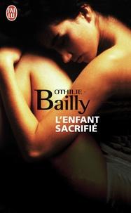 Othilie Bailly - L'enfant sacrifié.