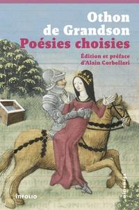 Othon de Grandson - Poésies choisies - Le Livre Messire Ode suivi de Poèmes de la Saint-Valentin.