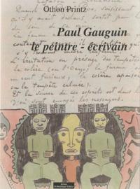 Othon Printz - Paul Gauguin le peintre-écrivain.