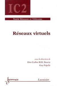 Otto Carlos Duarte et Guy Pujolle - Réseaux virtuels.