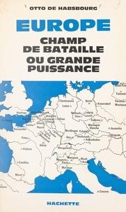 Otto de Habsbourg - Europe, champ de bataille ou grande puissance.