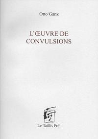 Otto Ganz - L'oeuvre de convulsions.