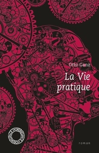 Otto Ganz - La vie pratique.