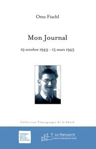 Otto Gerry Fischl - Mon Journal 19 octobre 1943-15 mars 1945.