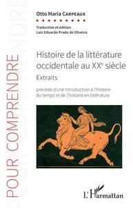 Otto Maria Carpeaux - Histoire de la littérature occidentale au XXe siècle - Extraits (1920-1980) précédé d'une introduction à l'histoire du temps et de l'histoire en littérature.