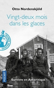 Otto Nordenskjöld - Vingt-deux mois dans les glaces - Survivre en Antarctique.
