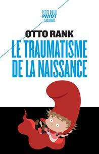 Otto Rank - Le traumatisme de la naissance - Influence de la vie prénatale sur l'évolution de la vie psychique individuelle et collective.