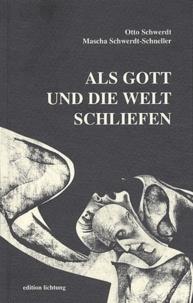 Otto Schwerdt et Mascha Schwerdt-Schneller - Als Gott und die Welt schliefen.