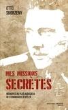 Otto Skorzeny - Mes missions secrètes - Mémoires du plus audacieux des commandos d'Hitler.