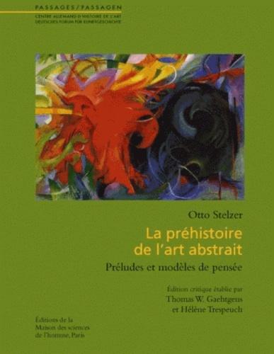 Otto Stelzer - La préhistoire de l'art abstrait - Préludes et modèles de pensée.