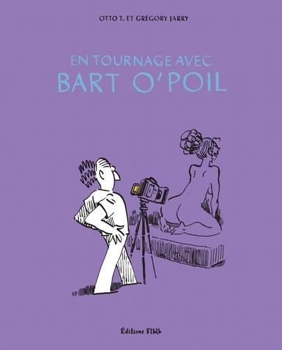 Otto T. et Grégory Jarry - Bart O'Poil en tournage.