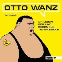 Otto Wanz - Ein Leben für und gegen das Telefonbuch.