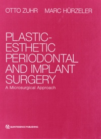 Otto Zuhr et Marc Hürzeler - Plastic-Esthetic Periodontal and Implant Surgery - A Microsurgical Approach.