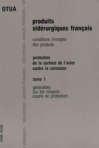 OTUA - Protection de la surface de l'acier contre la corrosion - Tome 1 : Généralités sur les moyens de protection.