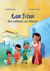 Ouadia Bennis et Floriane Mercier - Les fêtes des enfants au Maroc.