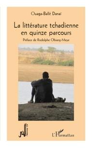 Ouaga-Ballé Danaï - La littérature tchadienne en quinze parcours.