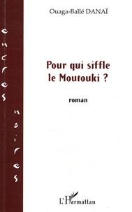 Ouaga-Ballé Danaï - Pour qui souffle le Moutouki.