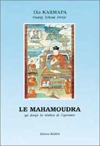 Ouang Tchouk Dorjé - Le Mahamoudra qui dissipe les ténèbres de l'ignorance - Suivi de Cinquante stances de dévotion au Gourou d'Ashvagosha.