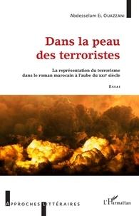 Ouazzani abdesselam El - Dans la peau des terroristes - La représentation du terrorisme dans le roman marocain à l'aube du XXIe siècle - Essai.
