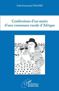 Oula Emmanuel Traoré - Confessions d'un maire d'une commune rurale d'Afrique.