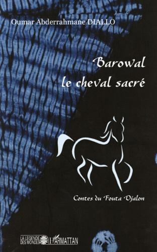 Oumar Abderrahmane Diallo - Barowal, le cheval sacré - Contes du Fouta Djalon.