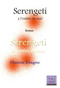 Oumar Diagne - Serengeti, à l'ombre du Mal.
