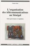 Oumar Kane - L'organisation des télécommunications au Sénégal - Entre gouvernance et régulation.