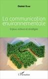 Oumar Kane - La communication environnementale - Enjeux, acteurs et stratégies.