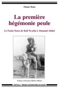 Oumar Kane - La première hégémonie peule - Le Fuuta Tooro de Koli Tenella à Almaami Abdul.