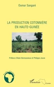 Oumar Sangaré - La production cotonière en Haute-Guinée.