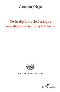 Oumarou Kologo - De la diplomatie étatique aux diplomaties polylatérales.