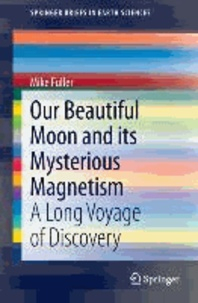 Our Beautiful Moon and its Mysterious Magnetism - A Long Voyage of Discovery.