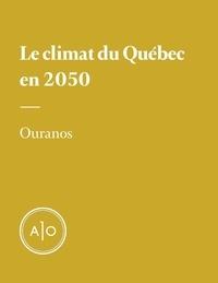 Ouranos - Le climat du Québec en 2050.