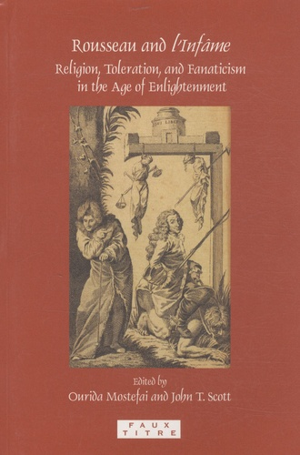 Ourida Mostefai et John T. Scott - Rousseau and l'Infâme - Religion, Toleration, and fanaticism in the age of the Enlightenment.