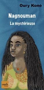 Oury Koné et Seydou Cissé - Nagnouman, la mystérieuse.