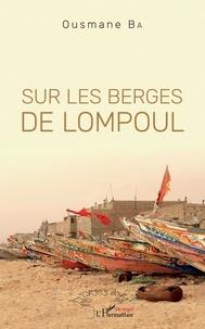Télécharger des ebooks complets Sur les berges de Lompoul FB2 PDB DJVU en francais 9782140138591 par Ousmane Ba