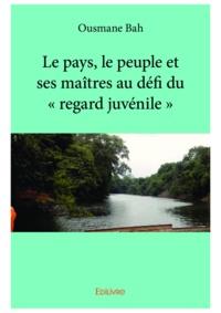 Ousmane Bah - Le pays, le peuple et ses maîtres au défi du regard juvénile.