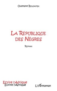 Ousmane Benjamin - La République des Nègres.