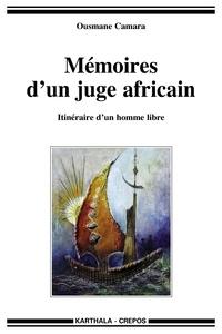 Ousmane Camara - Mémoires d'un juge africain - Itinéraire d'un homme libre.