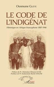Ousmane Gueye - Le code de l'indigénat - Historique en Afrique francophone 1887-1946.