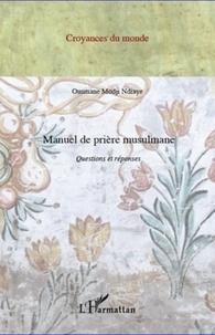 Ousmane Modji Ndiaye - Manuel de prière musulmane - Questions et réponses.