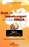 Ousmane Niang Mbaye - Droit de l'import-export en zone UEMOA - Tome 1, L'organisation générale des activités d'import-export.