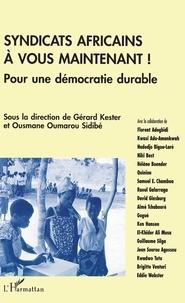 Ousmane Oumarou Sidibé et Gérard Kester - Syndicats africains, à vous maintenant ! - Pour une démocratie durable.
