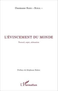 Ousmane Sarr - L'évincement du monde - Travail, sujet, aliénation.