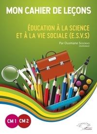 Mon cahier de leçons CM1-CM2 - Education à la science et à la vie sociale (E.S.V.S).pdf