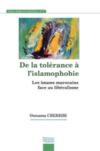 Oussama Cherribi - De la tolérance à l'islamophobie - Les imams marocains face au libéralisme.
