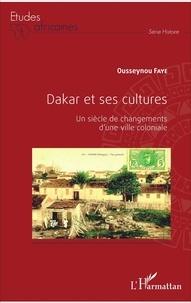 Ousseynou Faye - Dakar et ses cultures - Un siècle de changements d'une ville coloniale.