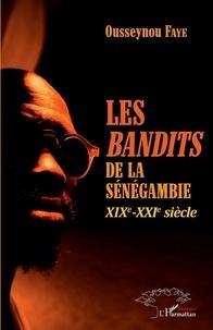 Ousseynou Faye - Les bandits de la Sénégambie - XIXe-XXIe siècle.