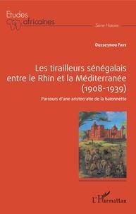 Ousseynou Faye - Les tirailleurs sénégalais entre le Rhin et la Méditerranée (1908-1939) - Parcours d'une aristocratie de la baïonette.