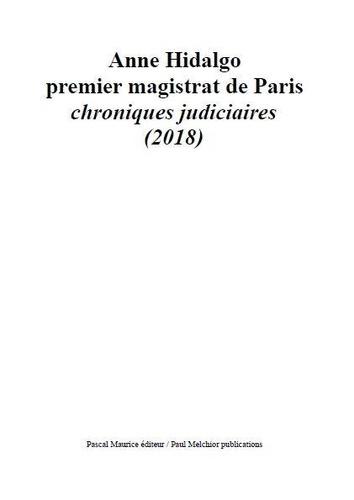 Ouvrage Collectif - Anne Hidalgo premier magistrat de Paris - chroniques judiciaires (2018).